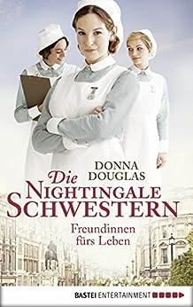 Die Nightingale-Schwestern: Freundinnen fürs Leben. Roman (Nightingales-Reihe 1) von [Douglas, Donna]