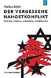 Der vergessene Nahostkonflikt: Syrien, Israel, Libanon, Hizbollah (Edition Weltkiosk) -