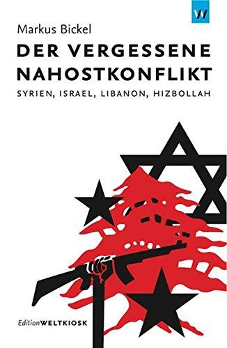 Der vergessene Nahostkonflikt: Syrien, Israel, Libanon, Hizbollah (Edition Weltkiosk)