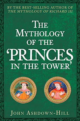 The Mythology of the 'Princes in the Tower' por John Ashdown-Hill