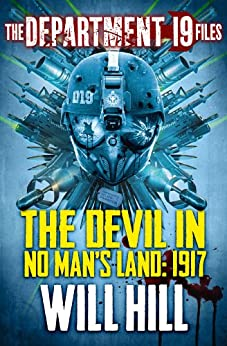 The Department 19 Files: The Devil in No Man's Land: 1917 (Department 19) by [Hill, Will]
