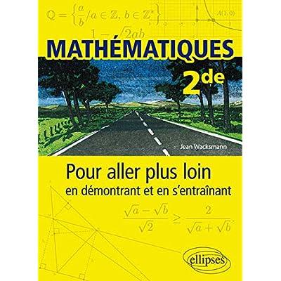 Mathématiques - Seconde - Pour aller plus loin en démontrant et en s'entraînant