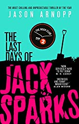 The Last Days of Jack Sparks: The most chilling and unpredictable thriller of the year