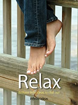 Relax: 52 Brilliant Little Ideas to Chill Out by [Infinite Ideas]
