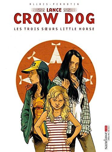 Lance Crow Dog, Tome 7 : Les trois soeurs Little Horse