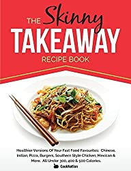 The Skinny Takeaway Recipe Book: Healthier Versions Of Your Fast Food Favourites: Chinese, Indian, Pizza, Burgers, Southern Style Chicken, Mexican & More. All Under 300, 400 & 500 Calories by CookNation (2014-07-08)