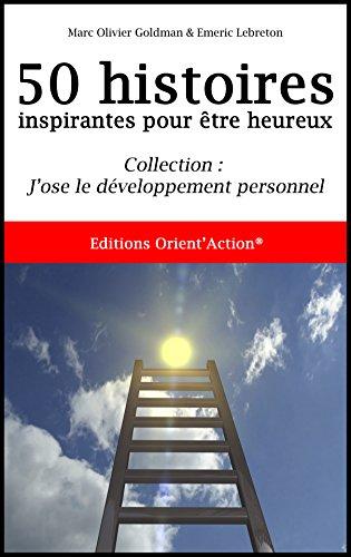 50 histoires inspirantes pour être heureux par Marc Olivier Goldman