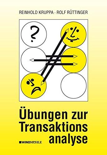 Übungen zur Transaktionsanalyse: Praxis der Transaktionsanalyse in Beruf und Organisation