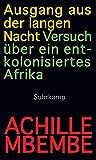 Ausgang aus der langen Nacht: Versuch über ein entkolonisiertes Afrika - Achille Mbembe