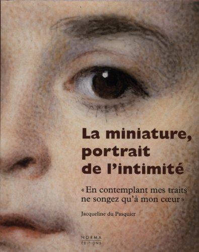 La miniature, portrait de l'intimité par Jacqueline Du Pasquier