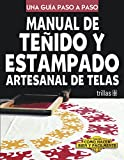 Image de Manual de tenido y estampado artesanal de telas/ Guide for Textile Dye and Pattern Print: Una Guia Paso a Paso/ a Step b