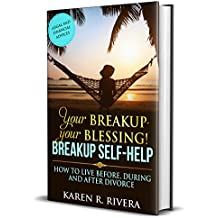 Your Breakup - Your Blessing. Breakup Self-Help: How to Live Before, During and After Divorce - Legal and Financial Advices (English Edition)