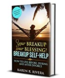 Your Breakup - Your Blessing. Breakup Self-Help: How to Live Before, During and After Divorce - Legal and Financial Advices