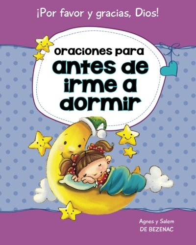 Oraciones para antes de irme a dormir: 15 oraciones para niños: Volume 2 (Decirle a DiosPor favor yGracias!) por Agnes de Bezenac