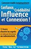 Telecharger Livres Comment etablir instantanement Confiance Credibilite Influence et Connexion 13 facons d ouvrir les esprits en s adressant directement au subconscient (PDF,EPUB,MOBI) gratuits en Francaise