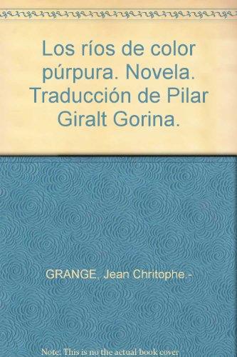 Los ríos de color púrpura. Novela. Traducción de Pilar Giralt Gorina. by GRAN...