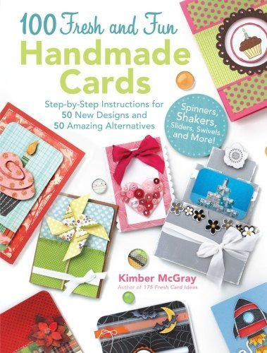 100-fresh-and-fun-handmade-cards-step-by-step-instructions-for-50-new-designs-and-50-amazing-alterna