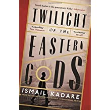 Twilight of the Eastern Gods by Ismail Kadare (2015-08-06)
