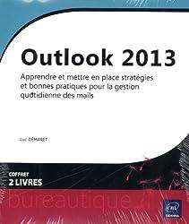 Outlook 2013 - Coffret de 2 livres - Apprendre et mettre en place stratégies et bonnes pratiques pour la gestion quotidienne des mails