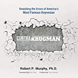 Contra Krugman: Smashing the Errors of America's Most Famous Keynesian (English Edition)