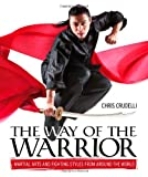 The Way of the Warrior: Martial Arts and Fighting Styles From Around the World