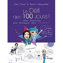 Le Défi des 100 jours! Cahier d'exercices pour développer son intuition en 100 jours