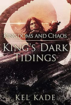 Kingdoms and Chaos (King's Dark Tidings Book 4) (English Edition) par [Kade, Kel]