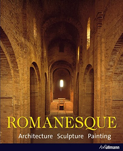Romanesque: Architecture, Sculpture, Painting: Written by Rolf Toman, 2010 Edition, (1st Edition) Publisher: Ullmann Publishing [Hardcover]