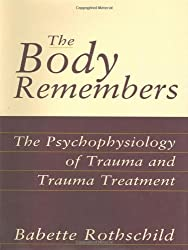 By Babette Rothschild - The Body Remembers: The Psychophysiology of Trauma and Trauma Treatment (Norton Professional Books)