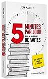 5 minutes par jour pour ne plus faire de fautes ! Orthographe, Grammaire, Conjugaison par Maillet
