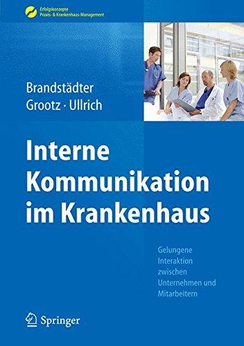 Interne Kommunikation im Krankenhaus: Gelungene Interaktion zwischen Unternehmen und Mitarbeitern (Erfolgskonzepte Praxis- & Krankenhaus-Management)
