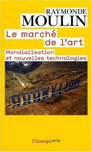 Le march de l'art : Mondialisation et nouvelles technologies de Moulin. Raymonde (2009) Poche