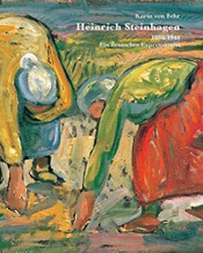 Heinrich Steinhagen 1880-1948: Ein deutscher Expressionist (Deutsche Expressionisten)