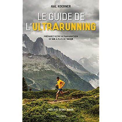 Le guide de l'ultrarunning: Préparez vos trail et ultra-trail