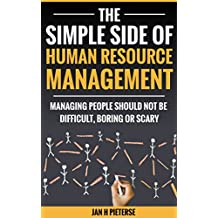 Business Management: The Simple Side Of Human Resource Management: Managing people should not be difficult, boring or scary (The Simple Side Of Business Management Book 1) (English Edition)