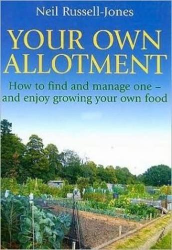 Your Own Allotment - How to find and manage one, and enjoy growing your own food by Neil Russell-Jones (2008-08-15)