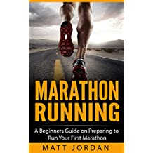 Marathon Running: A Beginners Guide on Preparing to Run Your First Marathon (Running for Beginners Book 1) (English Edition)