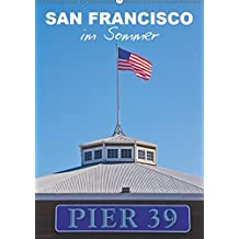 SAN FRANCISCO im Sommer (Wandkalender 2019 DIN A2 hoch): Strahlendes Kalifornien (Monatskalender, 14 Seiten ) (CALVENDO Orte)