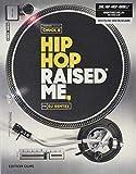 Hip Hop Raised Me: Mit einem Vorwort von Chuck D und herausgegeben von Marium Raja.
