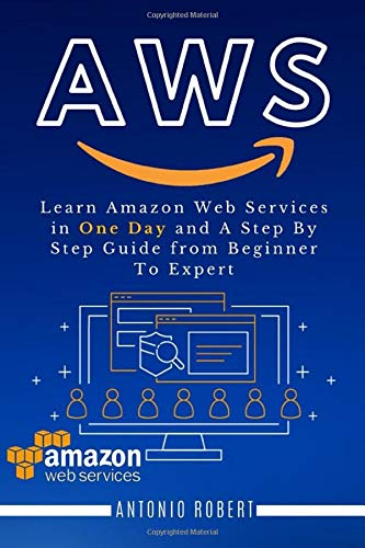 AWS: Learn Amazon Web Services in One Day and A Step By Step Guide from Beginner To Expert