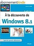 A la d�couverte de Windows 8.1: Sp�ci...