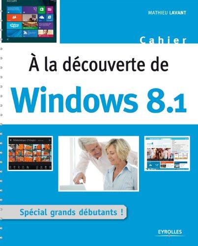 A la découverte de Windows 8.1: Spécial grands débutants !