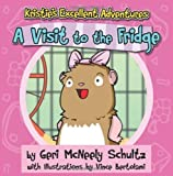 Kristie's Excellent Adventures: A Visit to the Fridge by McNeely Schultz, Geri (2013) Paperback