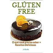 Glúten Free: O que você precisa saber + receitas deliciosas (Alimentação Saudável)