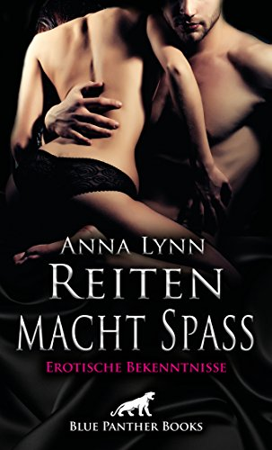 Reiten macht Spaß | Erotische Bekenntnisse: Heiß, erotisch und versaut: Heiß, erotisch und versaut (Anna Lynn Romane 6)