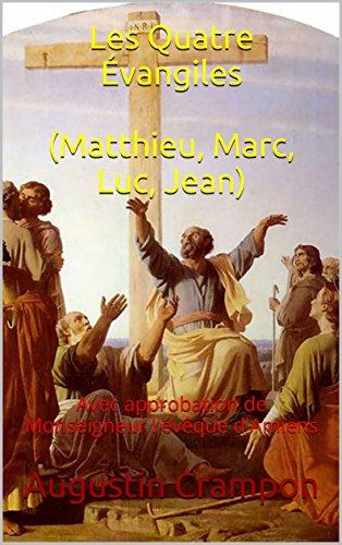 Les Quatre Évangiles (Matthieu, Marc, Luc, Jean): Avec approbation de Monseigneur l'évêque d'Amiens