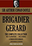 BRIGADIER GERARD: The Complete Collection illustrated (THE 18 ADVENTURES; UNCLE BERNAC; A FOREIGN OFFICE ROMANCE) (Timeless Wisdom Collection Book 1607)