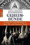 Geheimbünde: Freimaurer und Illuminaten, Opus Dei und Schwarze Hand - Gisela Graichen