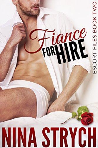 Fiancé for Hire: A Stand-Alone Contemporary Romance (Escort Files Book 2)