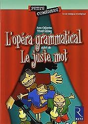 L'opéra grammatical. suivi de Le juste mot